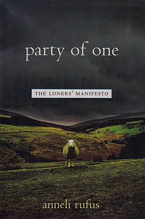 """Party of One: The Loners' Manifesto"" by Anneli Rufus, 2003."