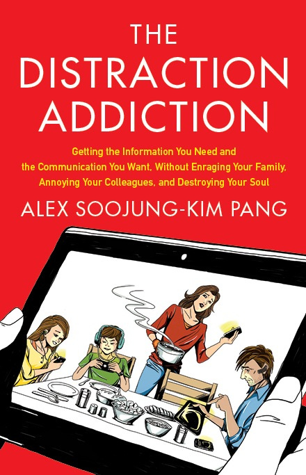 "Alex Soojung-Kim Pang's forthcoming ""The Distraction Addiction"""